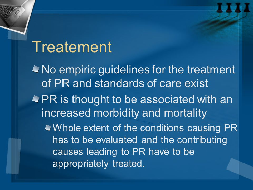 Treatement No empiric guidelines for the treatment of PR and standards of care exist.