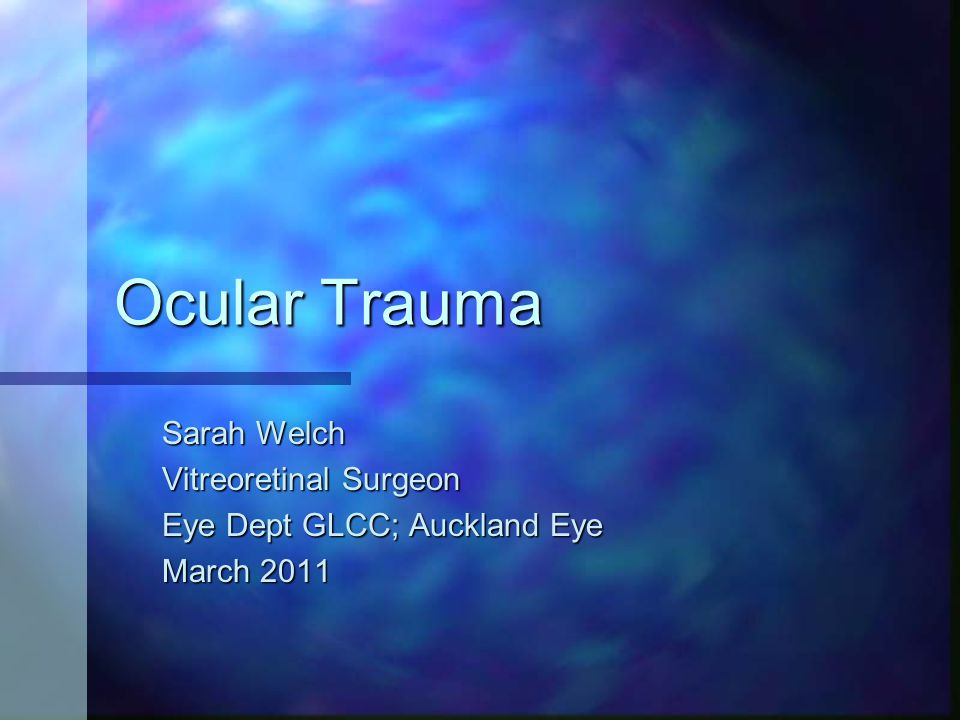 Ocular Trauma Sarah Welch Vitreoretinal Surgeon