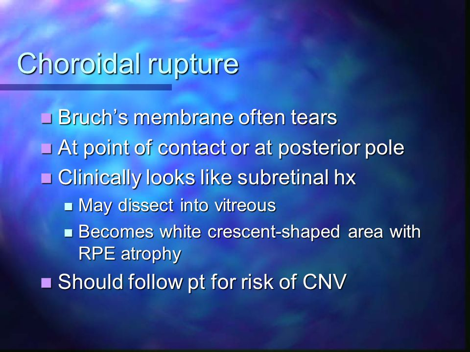 Choroidal rupture Bruch's membrane often tears
