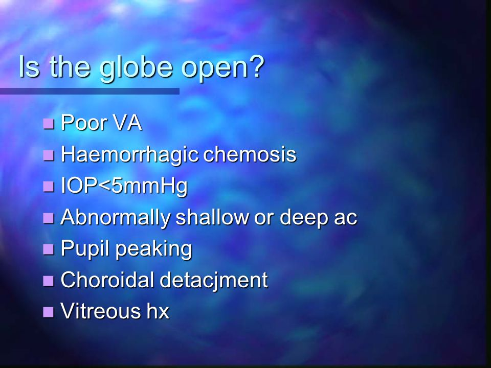 Is the globe open Poor VA Haemorrhagic chemosis IOP<5mmHg