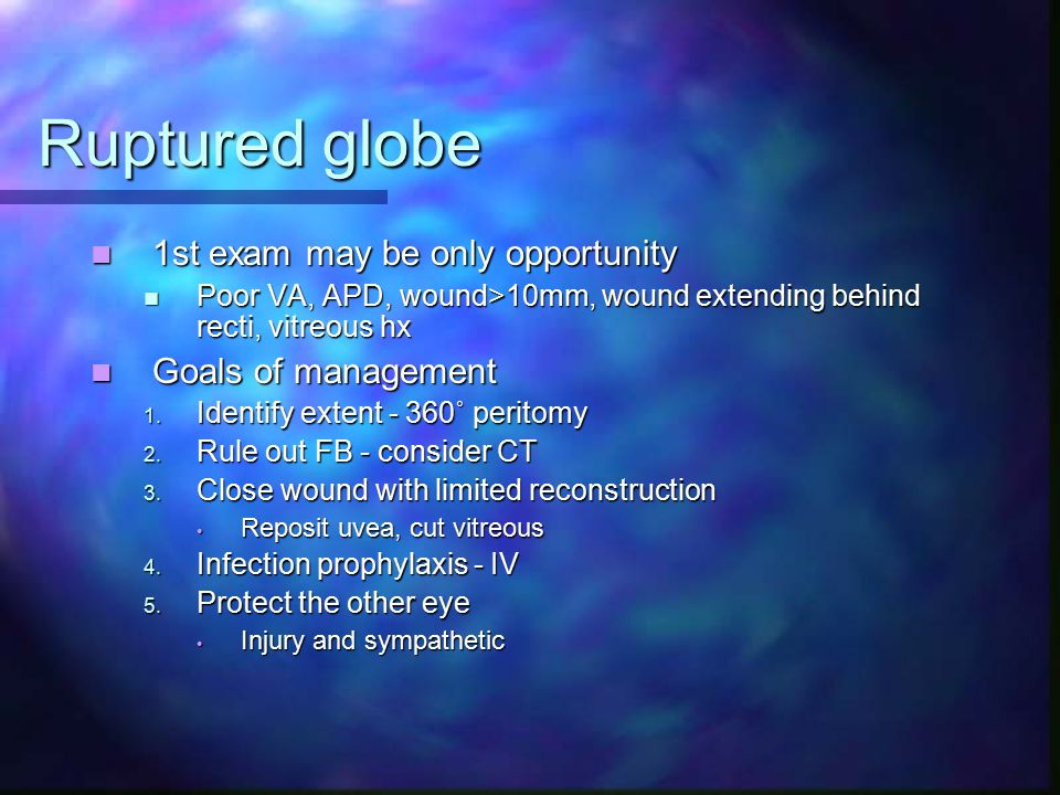 Ruptured globe 1st exam may be only opportunity Goals of management