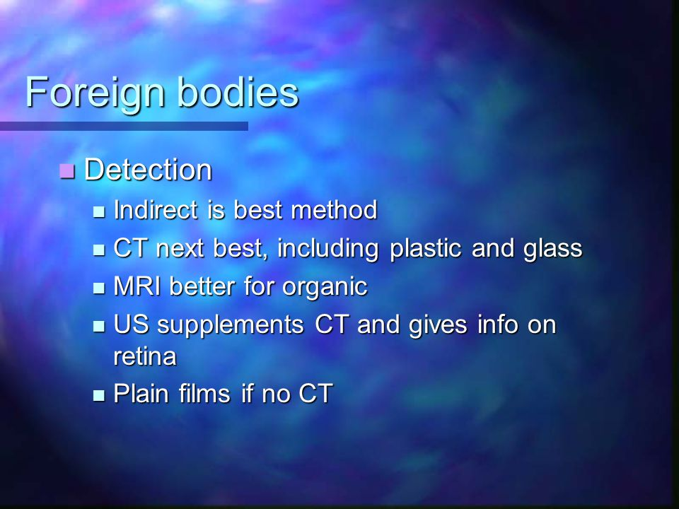 Foreign bodies Detection Indirect is best method