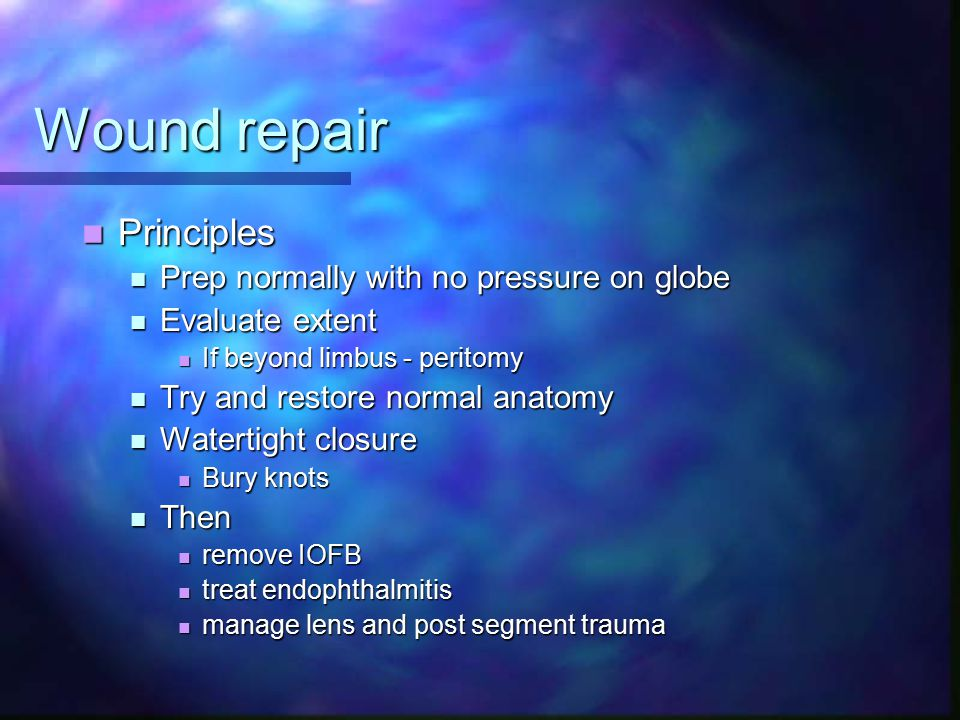 Wound repair Principles Prep normally with no pressure on globe