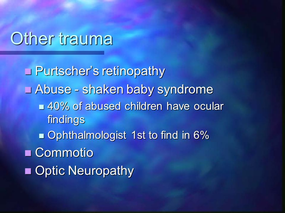Other trauma Purtscher's retinopathy Abuse - shaken baby syndrome