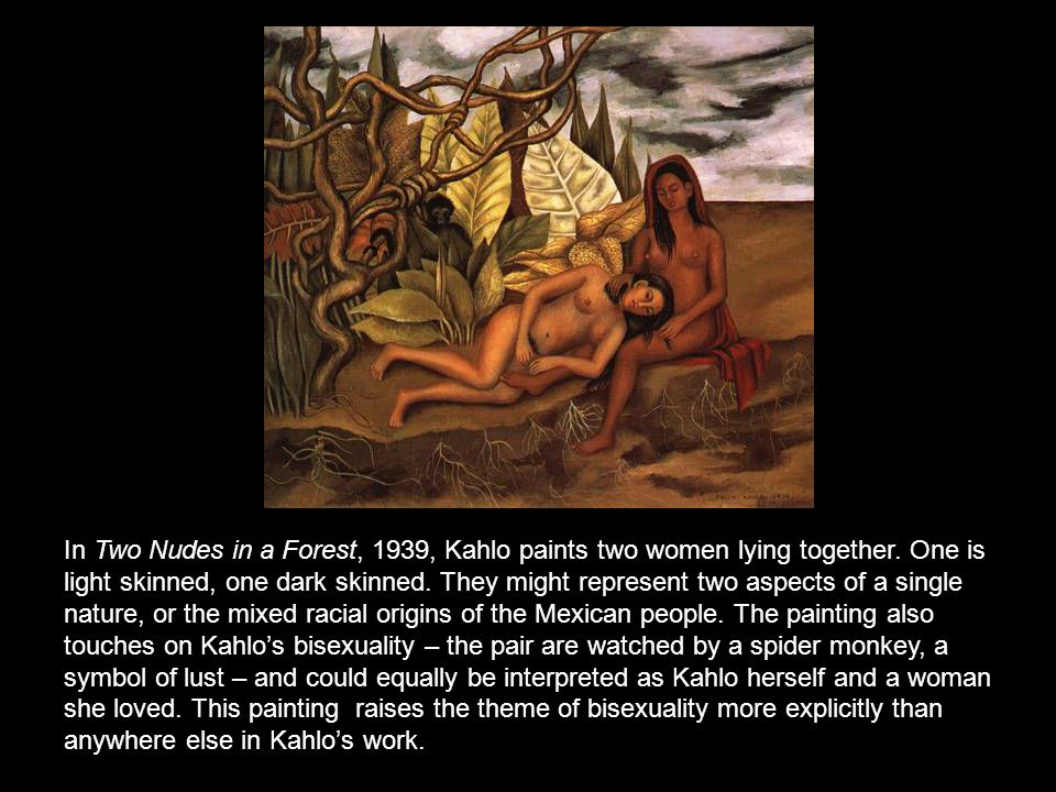 In Two Nudes in a Forest, 1939, Kahlo paints two women lying together