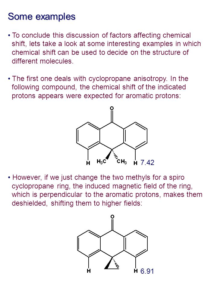Some examples To conclude this discussion of factors affecting chemical. shift, lets take a look at some interesting examples in which.