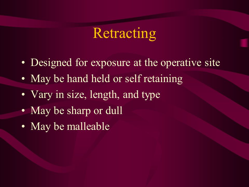 Retracting Designed for exposure at the operative site