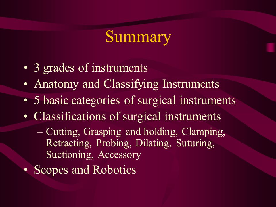Summary 3 grades of instruments Anatomy and Classifying Instruments