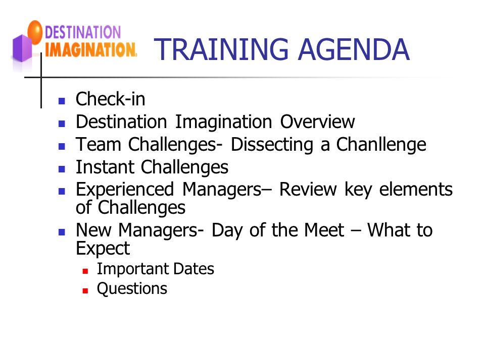 TRAINING AGENDA Check-in Destination Imagination Overview
