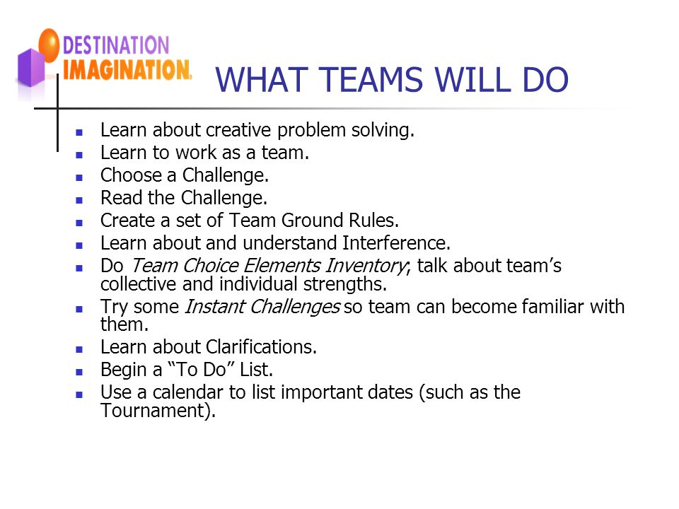 WHAT TEAMS WILL DO Learn about creative problem solving.
