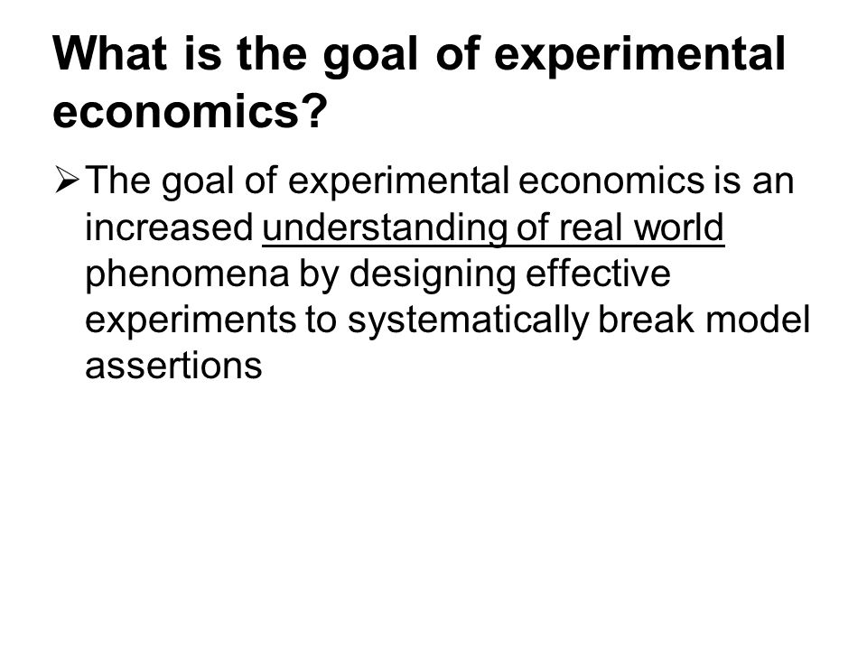 What is the goal of experimental economics