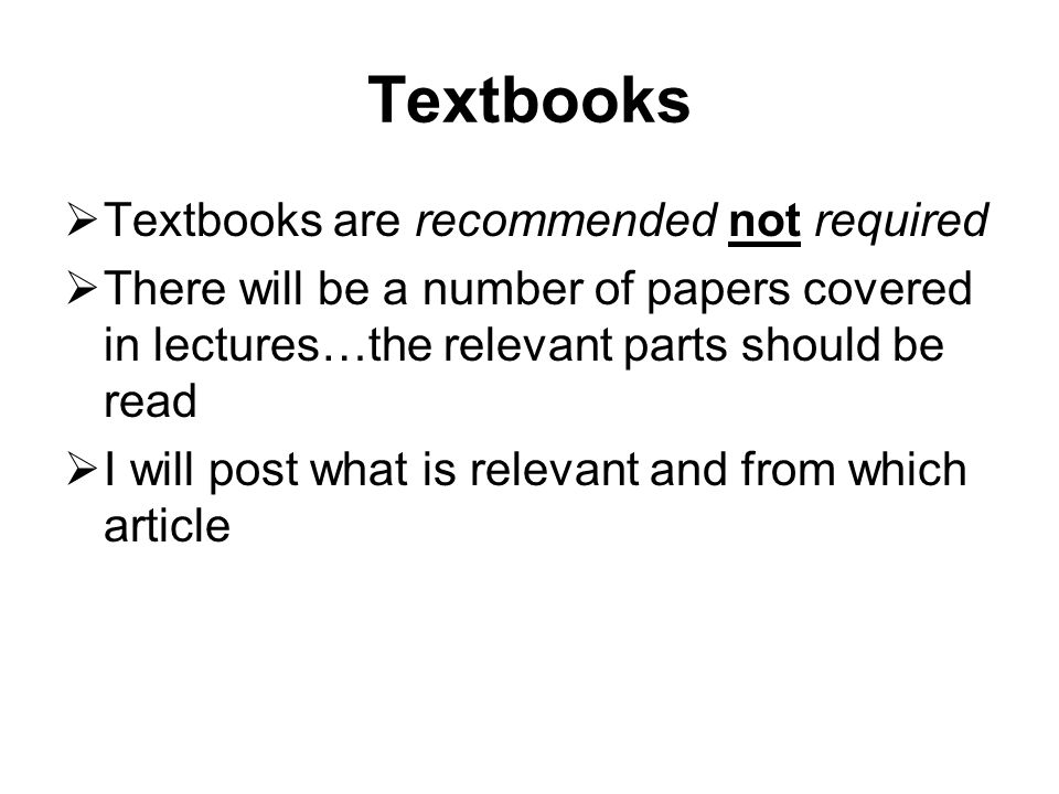 Textbooks Textbooks are recommended not required