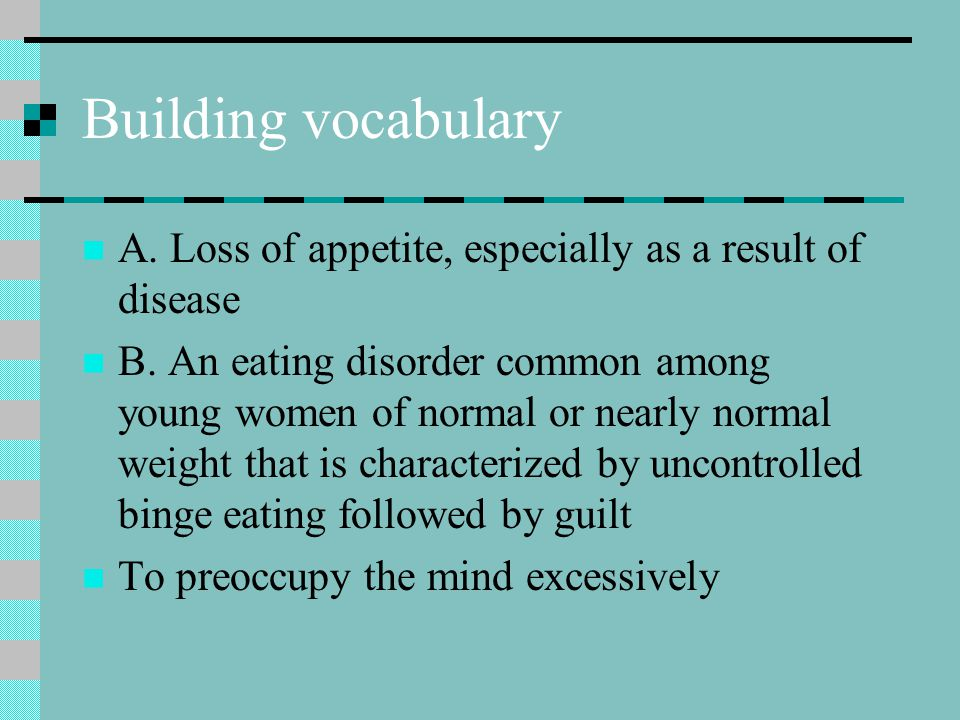 Building vocabulary A. Loss of appetite, especially as a result of disease.