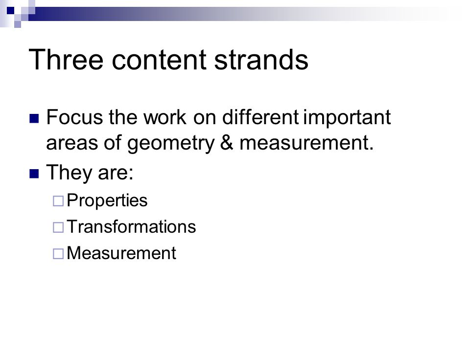 Three content strands Focus the work on different important areas of geometry & measurement. They are: