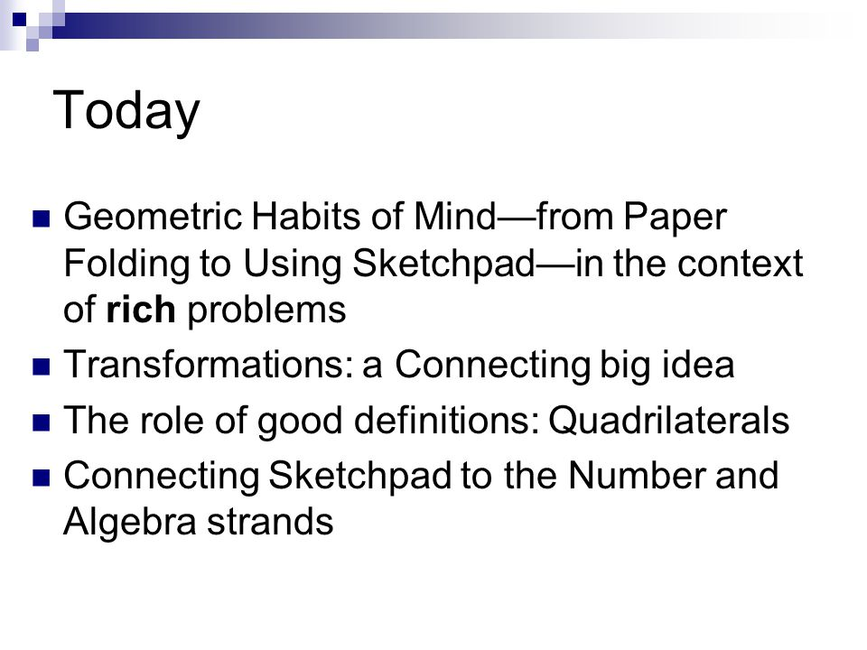 Today Geometric Habits of Mind—from Paper Folding to Using Sketchpad—in the context of rich problems.