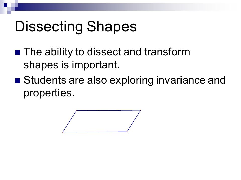 Dissecting Shapes The ability to dissect and transform shapes is important.