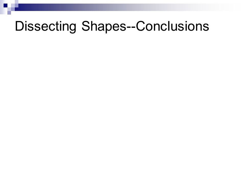 Dissecting Shapes--Conclusions