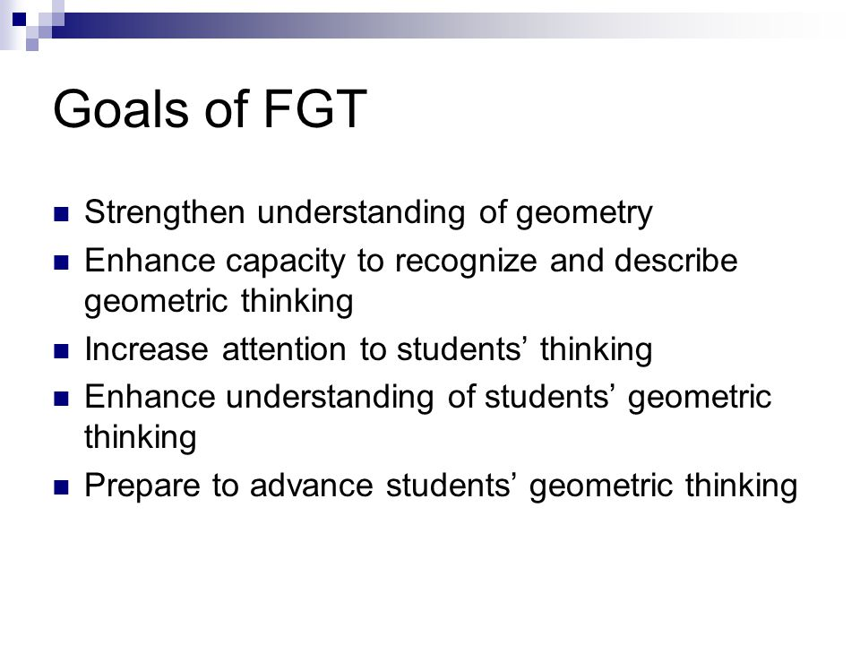 Goals of FGT Strengthen understanding of geometry