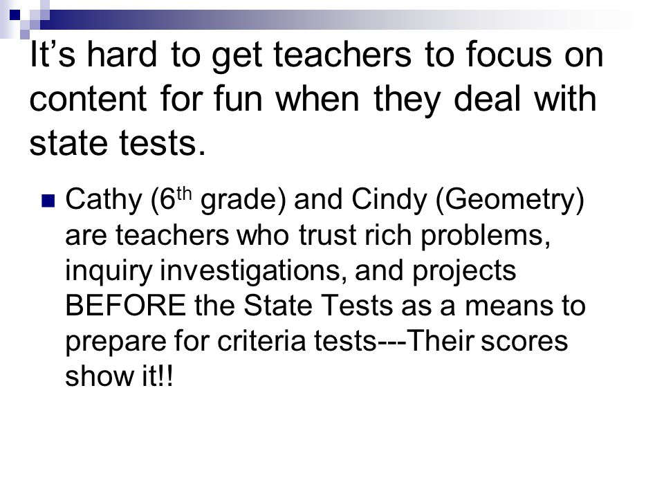 It's hard to get teachers to focus on content for fun when they deal with state tests.