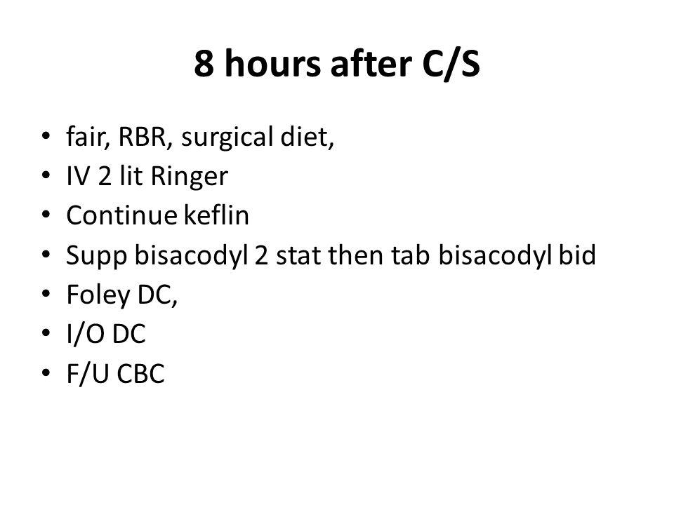 8 hours after C/S fair, RBR, surgical diet, IV 2 lit Ringer