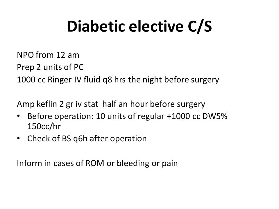 Diabetic elective C/S NPO from 12 am Prep 2 units of PC