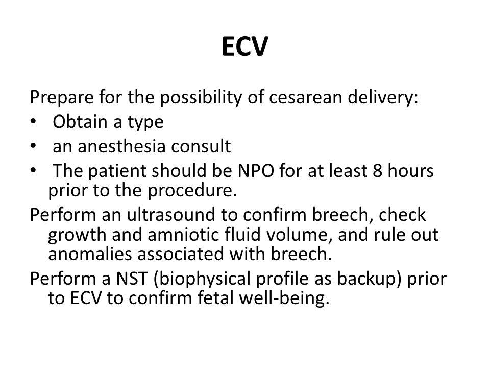 ECV Prepare for the possibility of cesarean delivery: Obtain a type