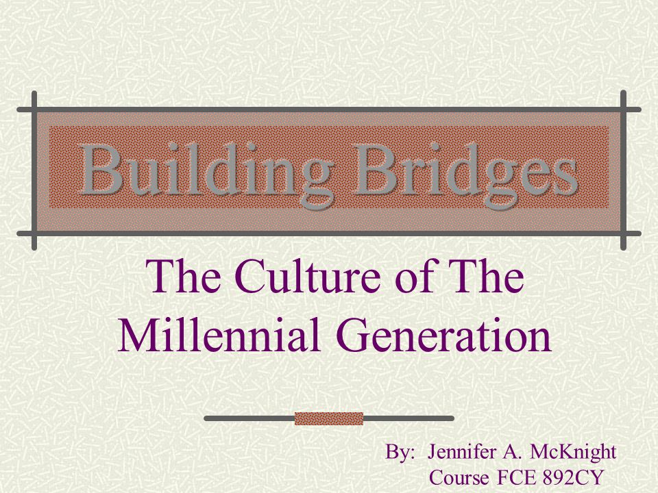 the existence of the millennial generation The author is a forbes contributor the opinions expressed are those of the this stuff is not whiz-bang or newfangled to the millennial generation.