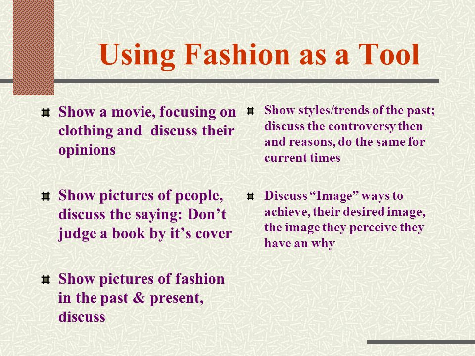 Using Fashion as a Tool Show a movie, focusing on clothing and discuss their opinions.