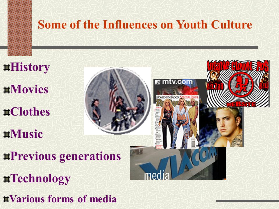 Some of the Influences on Youth Culture