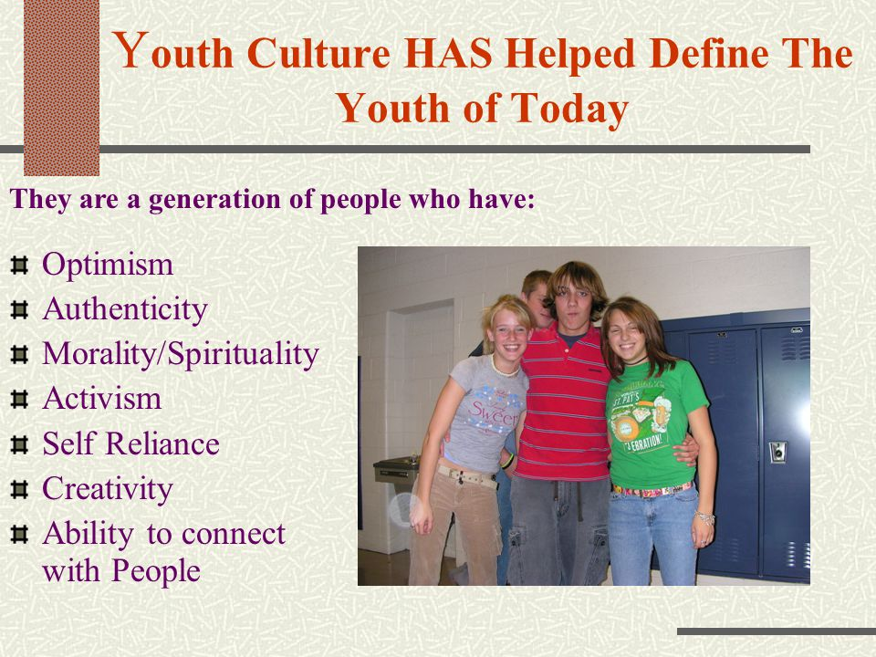 Youth Culture HAS Helped Define The Youth of Today