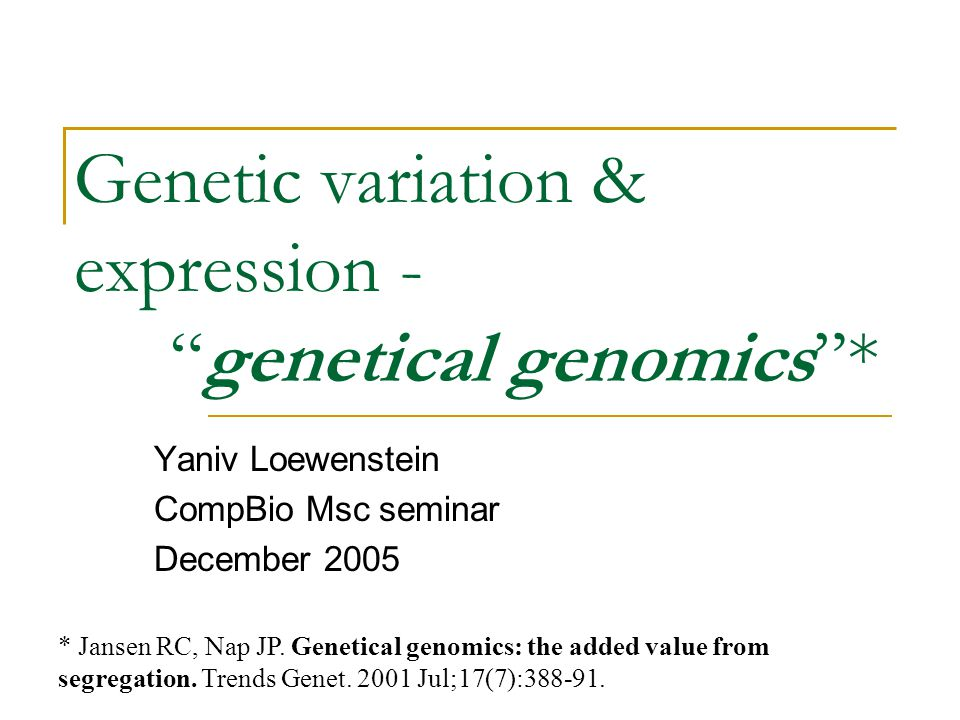 Genetic variation & expression - genetical genomics *