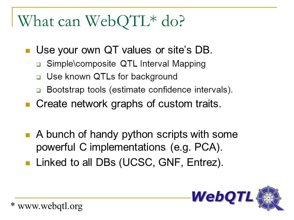 What can WebQTL* do Use your own QT values or site's DB.