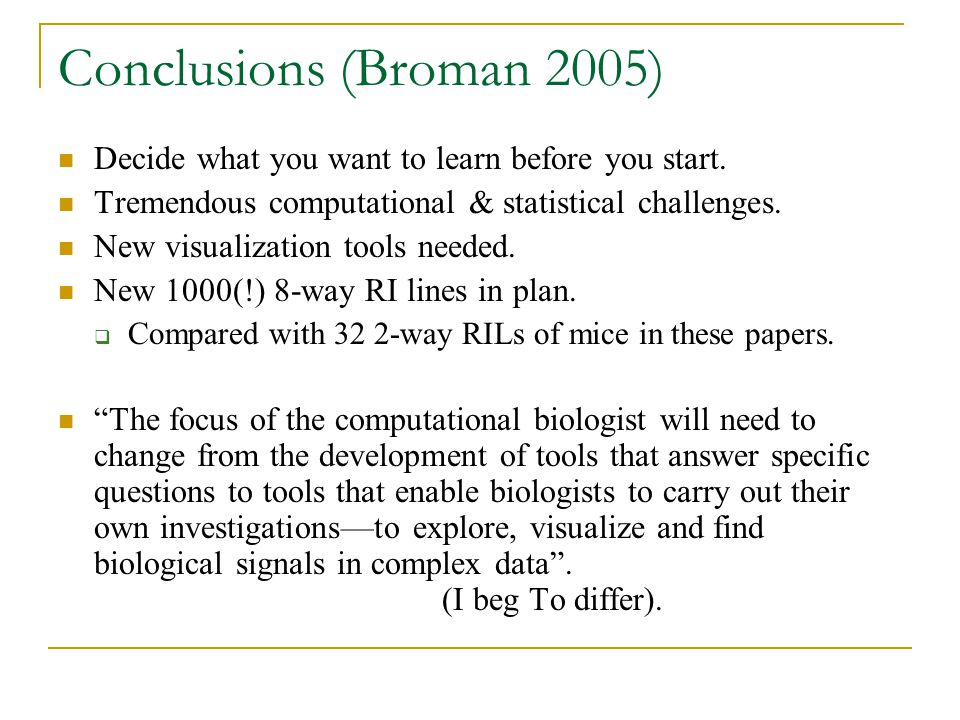 Conclusions (Broman 2005) Decide what you want to learn before you start. Tremendous computational & statistical challenges.