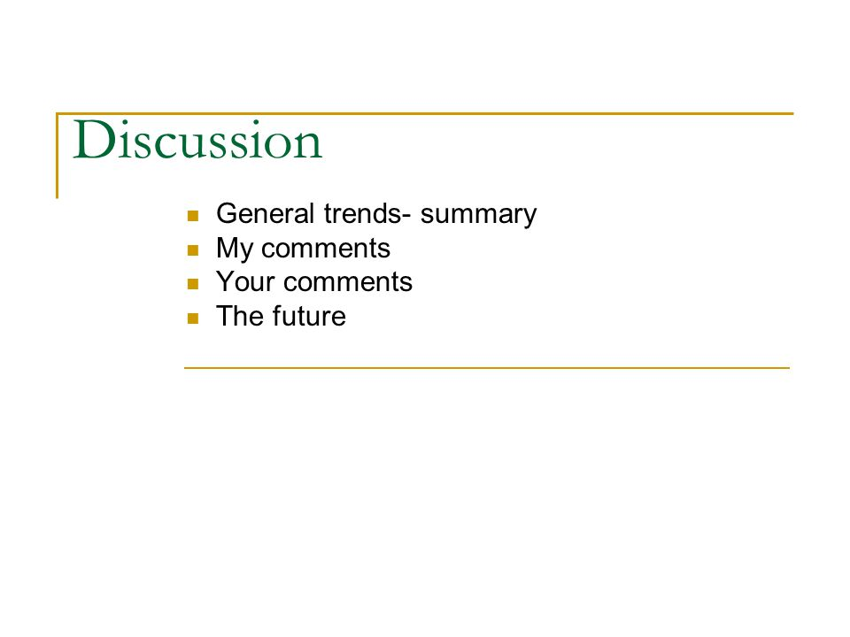 General trends- summary My comments Your comments The future
