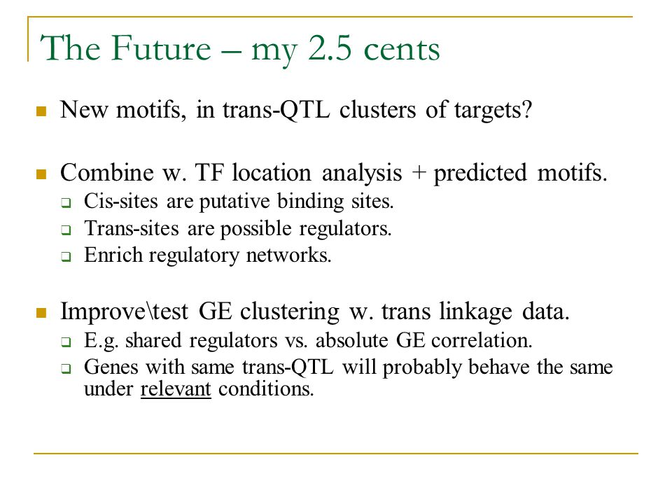 The Future – my 2.5 cents New motifs, in trans-QTL clusters of targets Combine w. TF location analysis + predicted motifs.