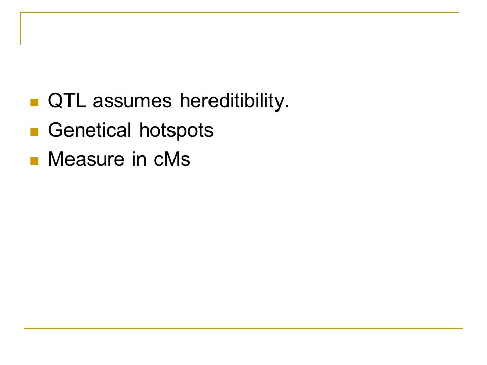 QTL assumes hereditibility.