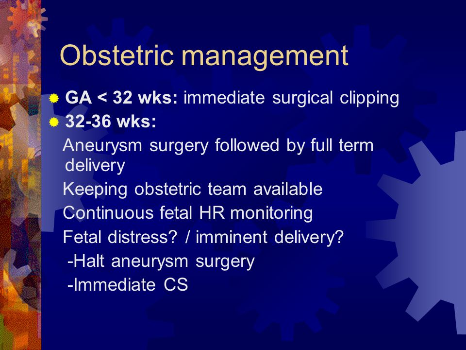 Obstetric management GA < 32 wks: immediate surgical clipping