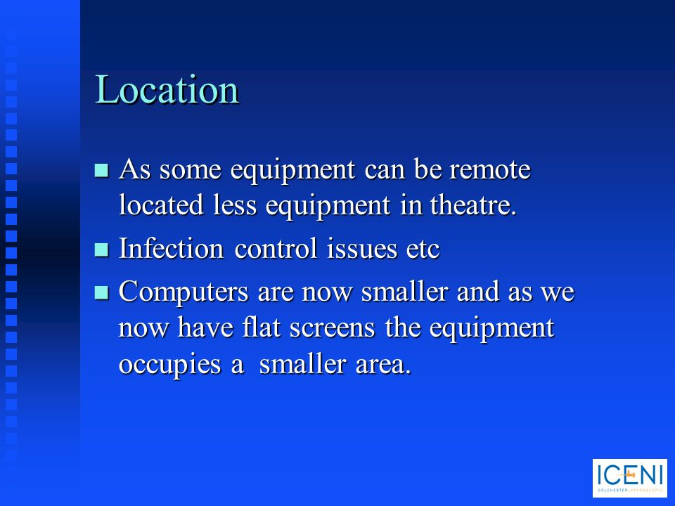 Location As some equipment can be remote located less equipment in theatre. Infection control issues etc.