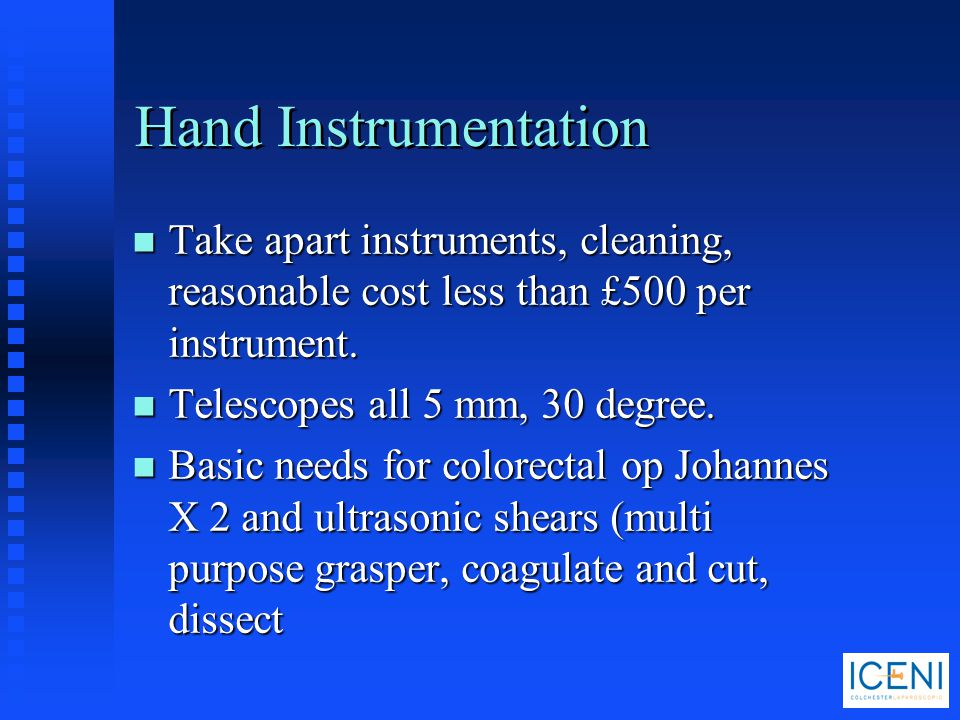 Hand Instrumentation Take apart instruments, cleaning, reasonable cost less than £500 per instrument.