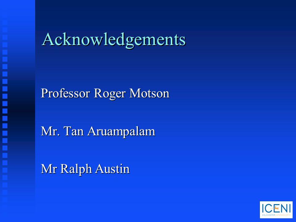 Acknowledgements Professor Roger Motson Mr. Tan Aruampalam