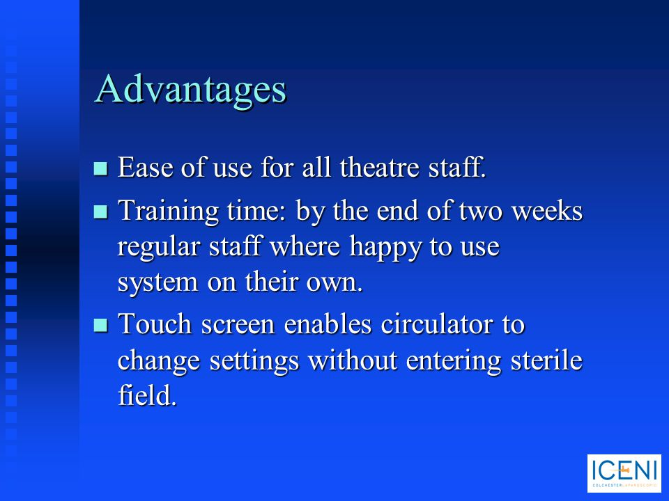 Advantages Ease of use for all theatre staff.