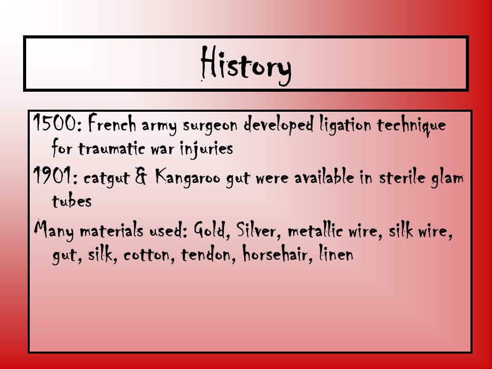 History 1500: French army surgeon developed ligation technique for traumatic war injuries.