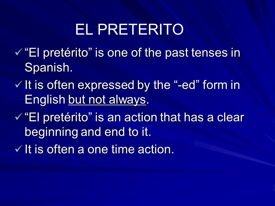 EL PRETERITO El pretérito is one of the past tenses in Spanish.