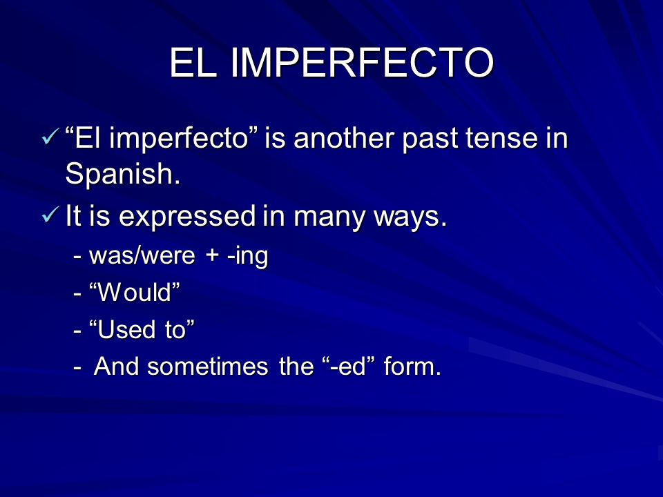 EL IMPERFECTO El imperfecto is another past tense in Spanish.