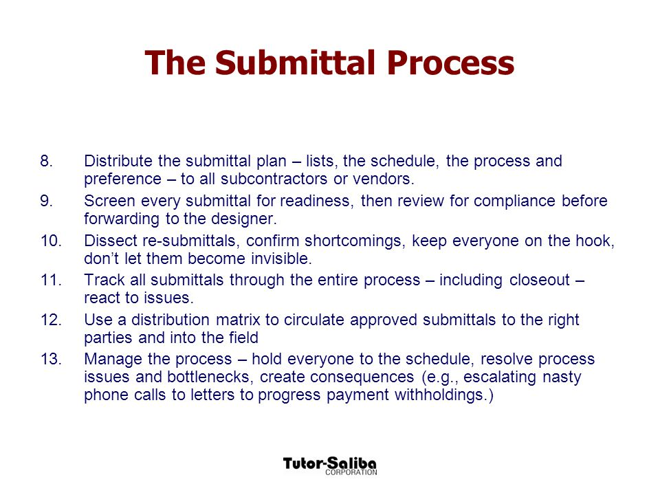 The Submittal Process Distribute the submittal plan – lists, the schedule, the process and preference – to all subcontractors or vendors.