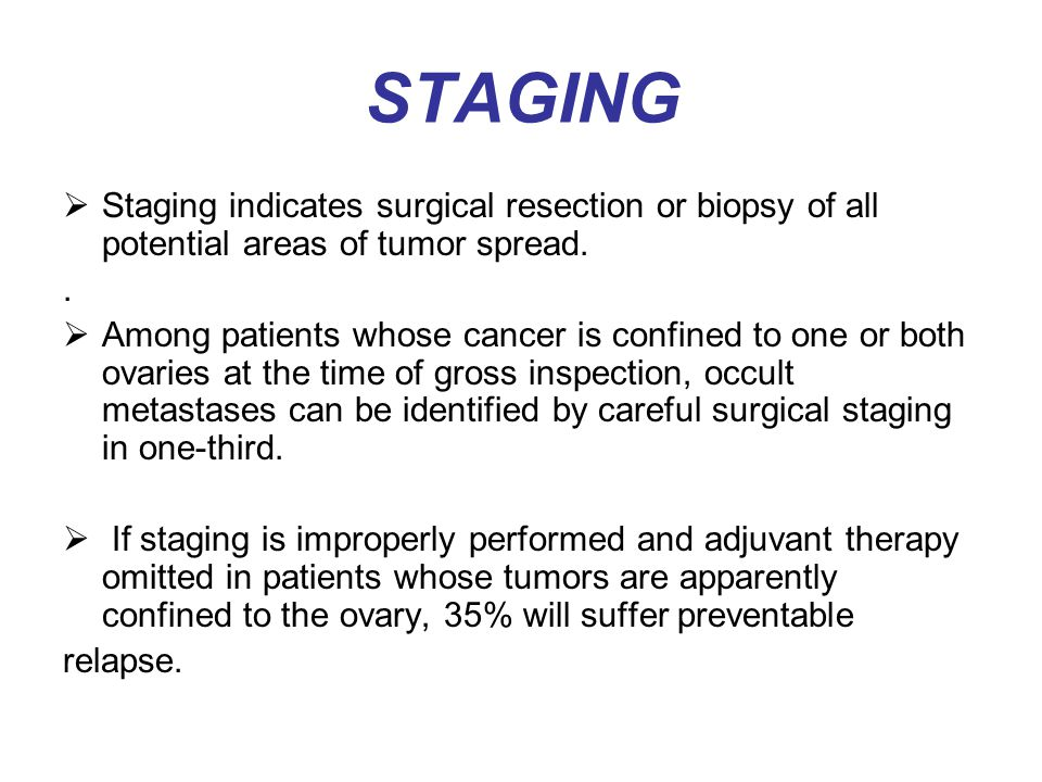 STAGING Staging indicates surgical resection or biopsy of all potential areas of tumor spread. .