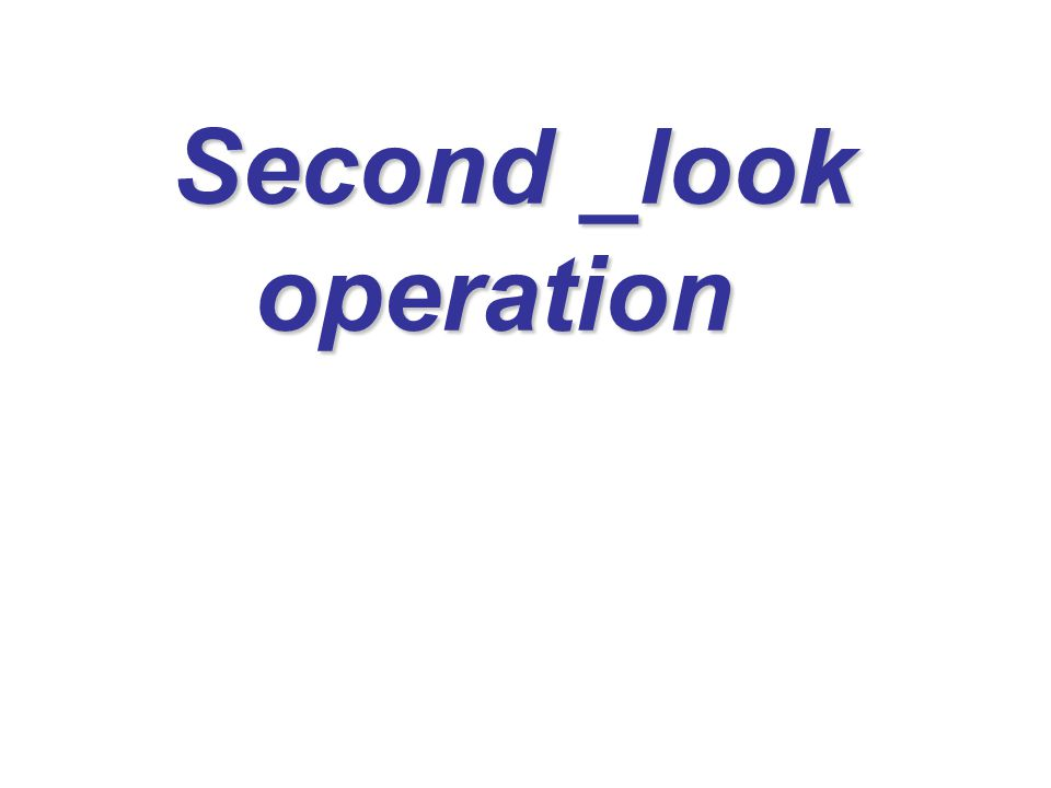 Second _look operation