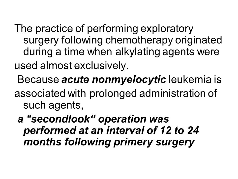 The practice of performing exploratory surgery following chemotherapy originated during a time when alkylating agents were