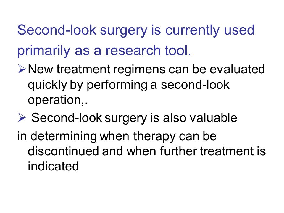 Second-look surgery is currently used primarily as a research tool.