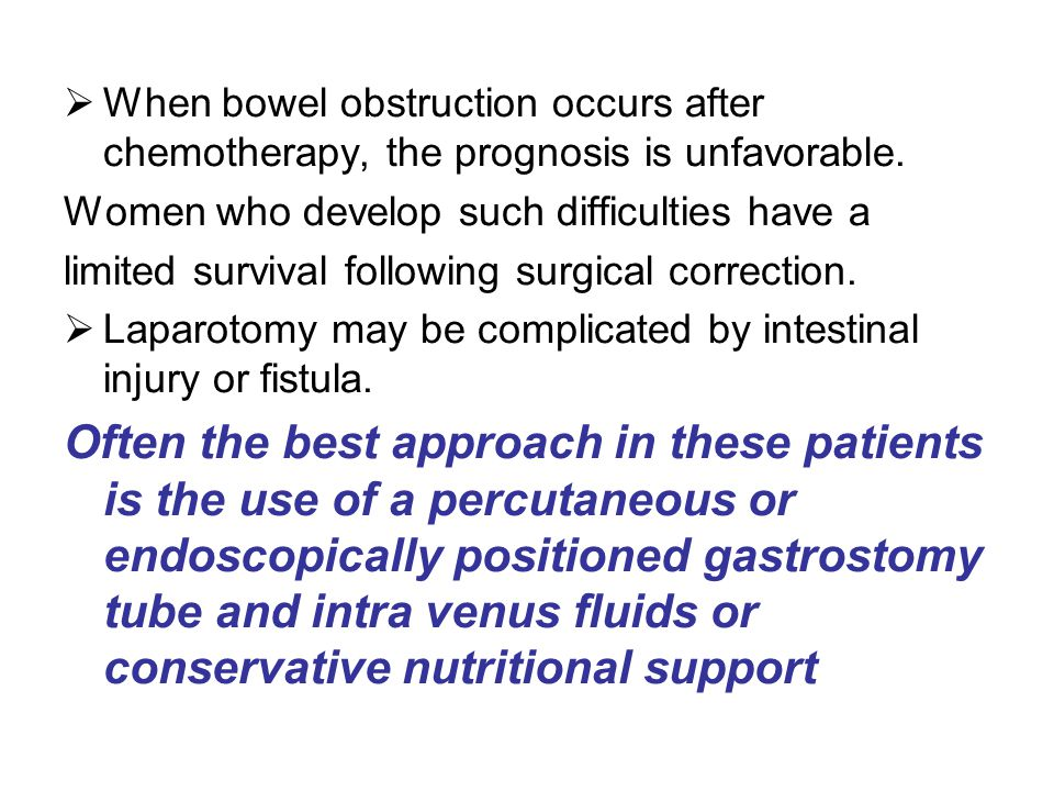 When bowel obstruction occurs after chemotherapy, the prognosis is unfavorable.
